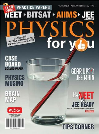 Physics For You Magazine May 2019 issue – Get your digital copy