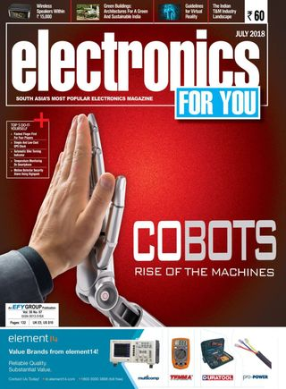 Electronics For You Magazine July 2018 issue – Get your digital copy